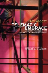 Telematic Embrace: Visionary Theories of Art, Technology, and Consciousness. A Collection of Essays by Roy Ascott. Uni California Press, 2003, 2007.